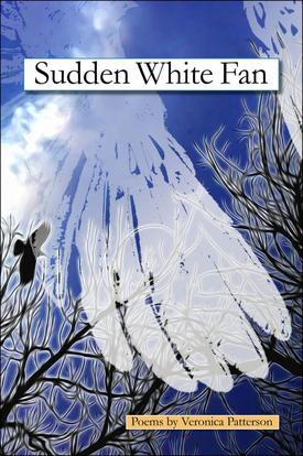 Sudden White Fan by Veronica Patterson, Poet, Loveland Colorado