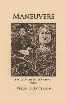 Maneuvers: Battle of the Little Bighorn Poems by Veronica Patterson, Poet, Loveland Colorado